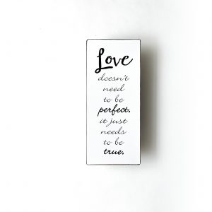 Plåtskylt- Love doesn´need to be perfect. It just need to be true