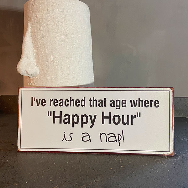 Plåtskylt,-I've-reached-that-age-where-happy-hour-is-a-nap.