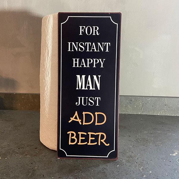 Plåtskylt, for instant happy man just add beer