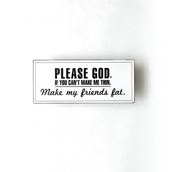 Plåtskylt- Please god if you can´t make me thin. Make my friends fat