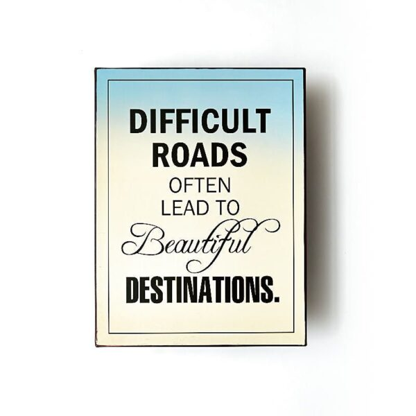 Plåtskylt- Difficult roads often lead to beautiful destinations