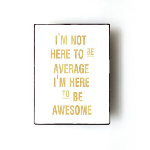 Plåtskylt- I'm not here to be average, I'm here to be awesome