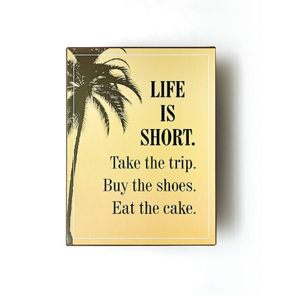 Plåtskylt- Life is short Take the trip Buy the shoes Eat the cake