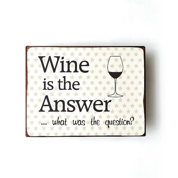 Plåtskylt- Wine is the answer...what was the question?