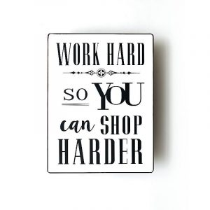 Plåtskylt- Work hard so you can shop harder