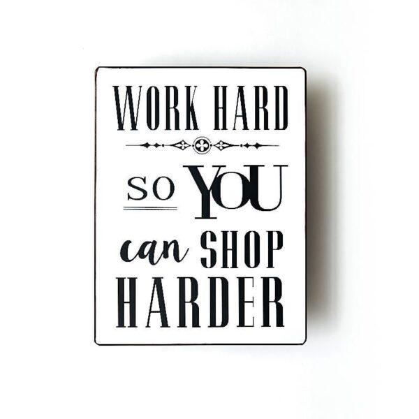 Plåtskylt- Work hard so you can shop harder