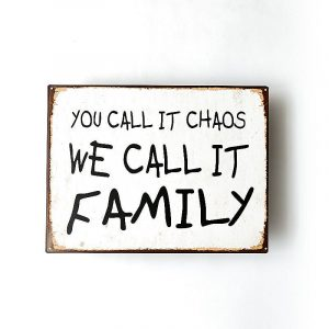 Plåtskylt- You call it chaos, we call it family