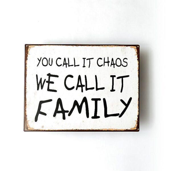 Plåtskylt- You call it chaos, we call it family